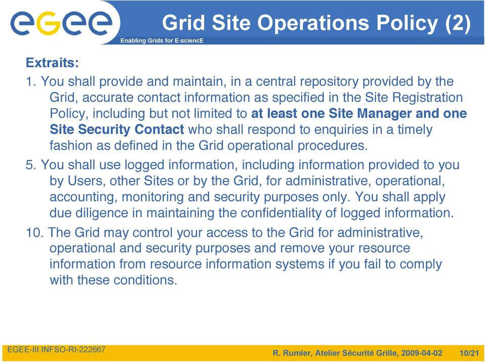 Manager and one Site Security Contact who shall respond to enquiries in a timely fashion as defined in the Grid operational procedures. 5.