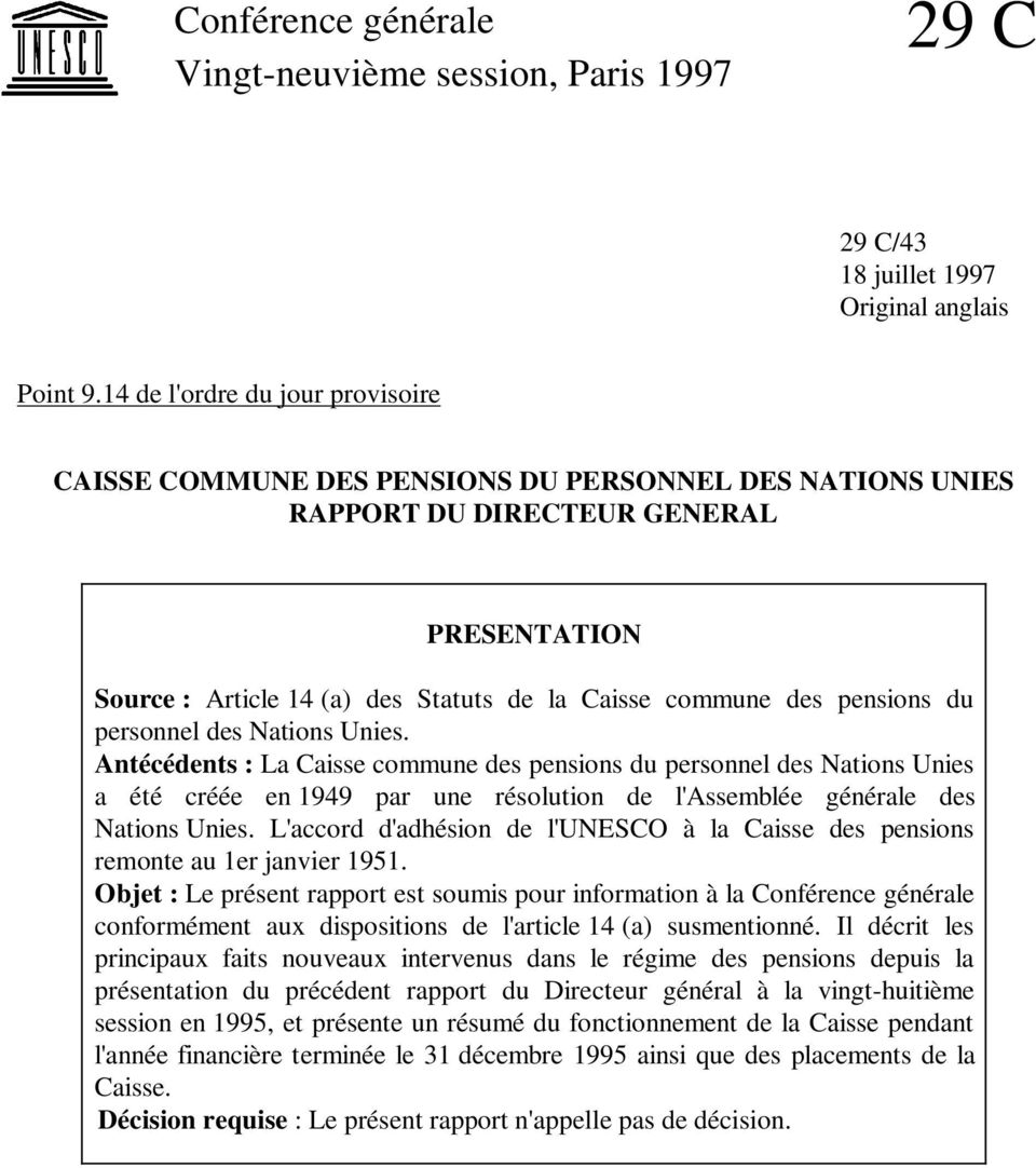 pensions du personnel des Nations Unies. Antécédents : La Caisse commune des pensions du personnel des Nations Unies a été créée en 1949 par une résolution de l'assemblée générale des Nations Unies.