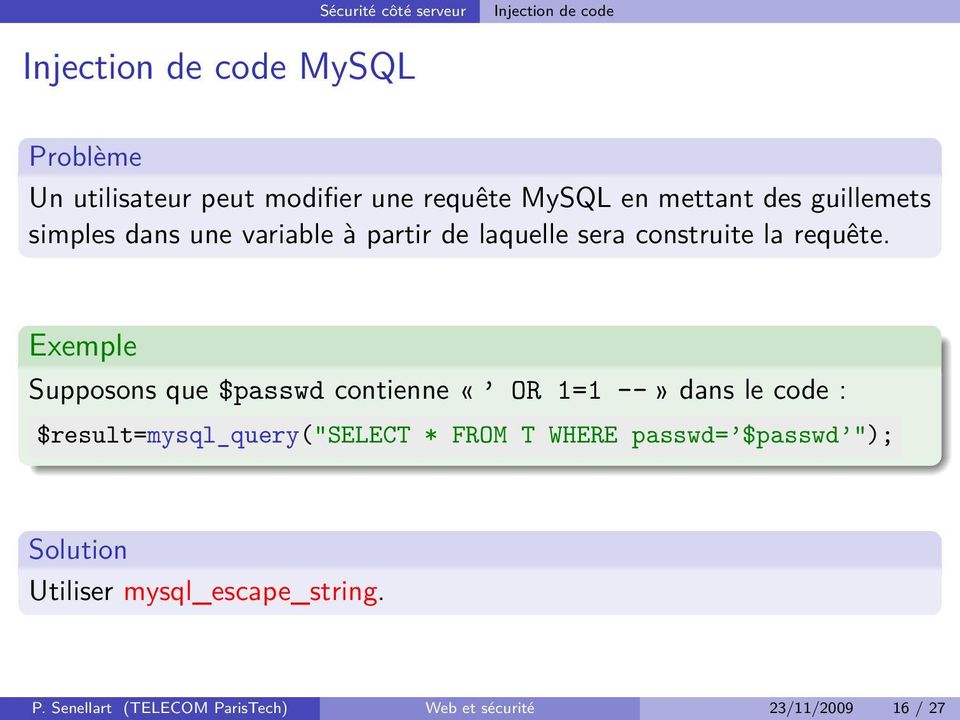 "Exemple Supposons que $passwd contienne «OR 1=1 --» dans le code : $result=mysql_query(""select * FROM T"