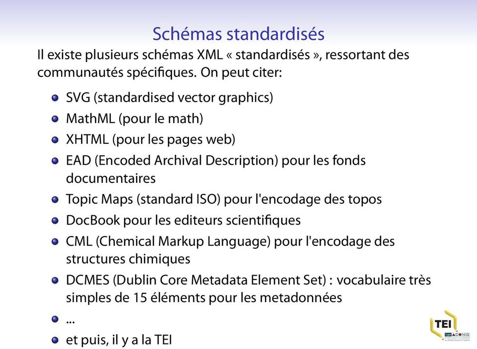 les fonds documentaires Topic Maps (standard ISO) pour l'encodage des topos DocBook pour les editeurs scientifiques CML (Chemical Markup