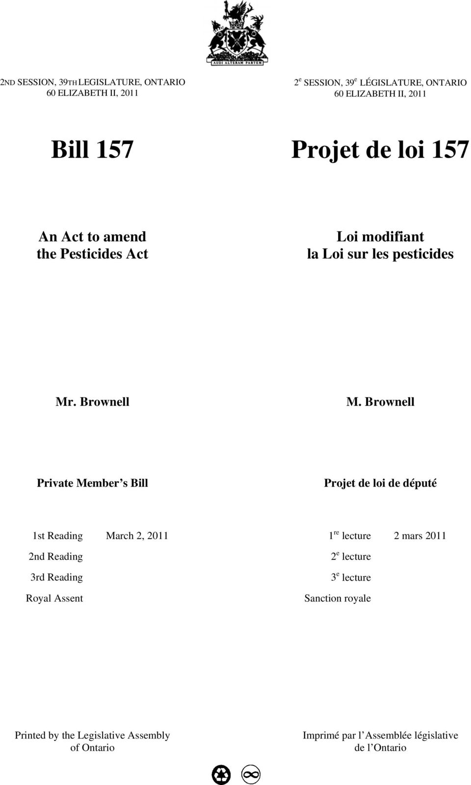 Brownell Private Member s Bill Projet de loi de député 1st Reading March 2, 2011 2nd Reading 3rd Reading Royal Assent 1 re
