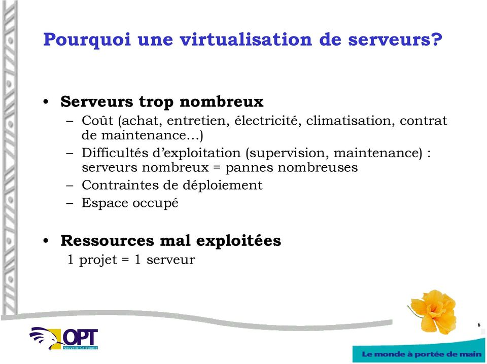 contrat de maintenance ) Difficultés d exploitation (supervision, maintenance) :