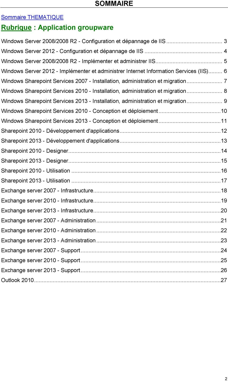 .. 6 Windows Sharepoint Services 2007 - Installation, administration et migration... 7 Windows Sharepoint Services 2010 - Installation, administration et migration.