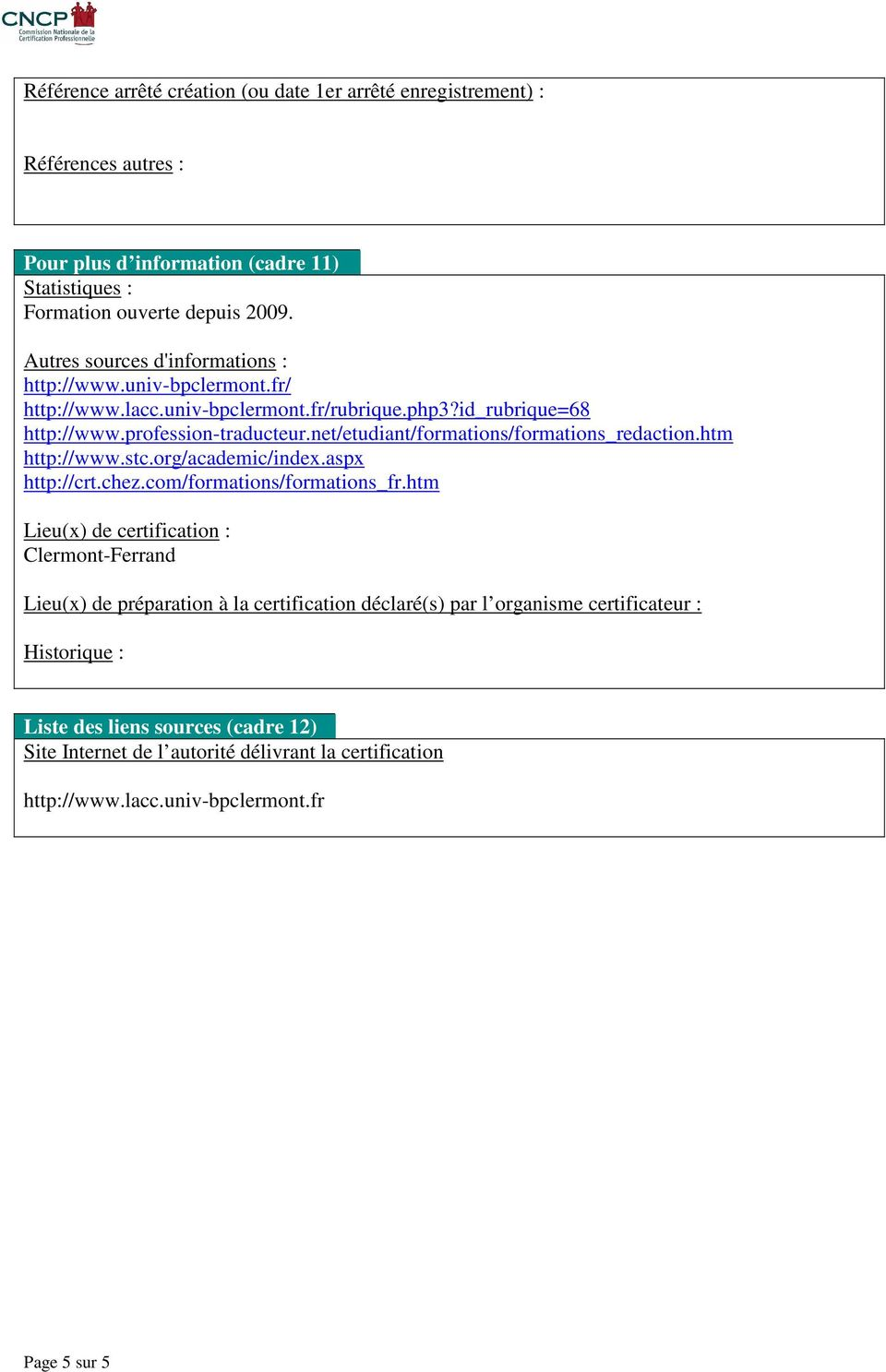 net/etudiant/formations/formations_redaction.htm http://www.stc.org/academic/index.aspx http://crt.chez.com/formations/formations_fr.