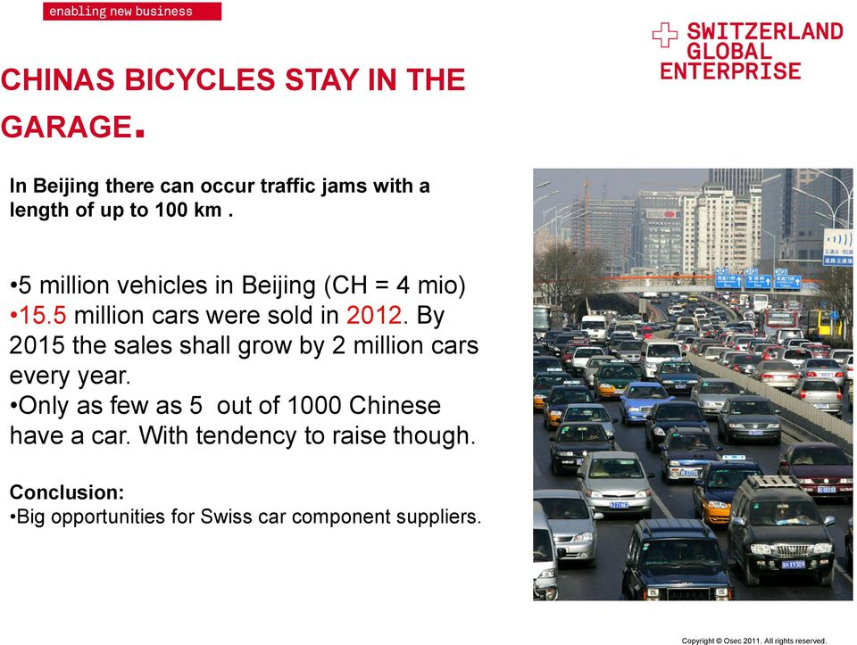 By 2015 the sales shall grow by 2 million cars every year. Only as few as 5 out of 1000 Chinese have a car.