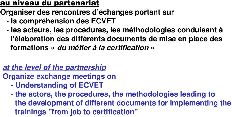 la certification» at the level of the partnership Organize exchange meetings on - Understanding of ECVET - the actors, the