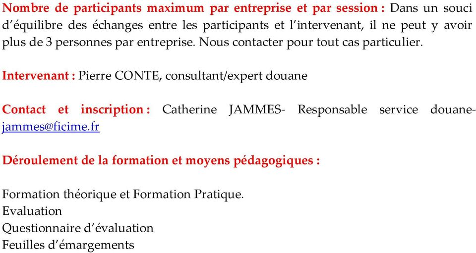 Intervenant : Pierre CONTE, consultant/expert douane Contact et inscription : Catherine JAMMES- Responsable service