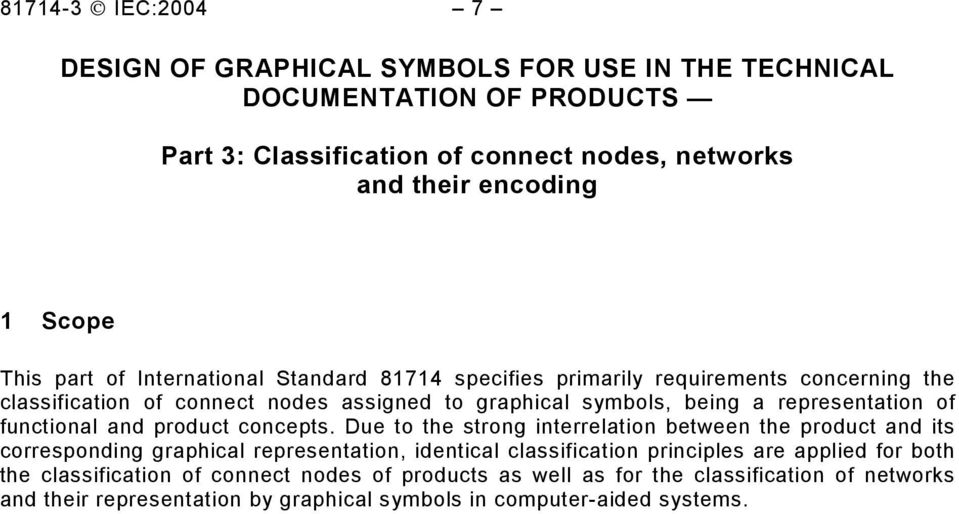 Due to the strong interrelation between the product and its corresponding graphical representation, identical classification principles are applied for both the classification of connect nodes of