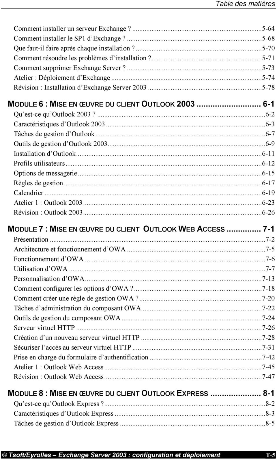.. 6-1 Qu est-ce qu Outlook 2003?...6-2 Caractéristiques d Outlook 2003...6-3 Tâches de gestion d Outlook...6-7 Outils de gestion d Outlook 2003...6-9 Installation d Outlook...6-11 Profils utilisateurs.