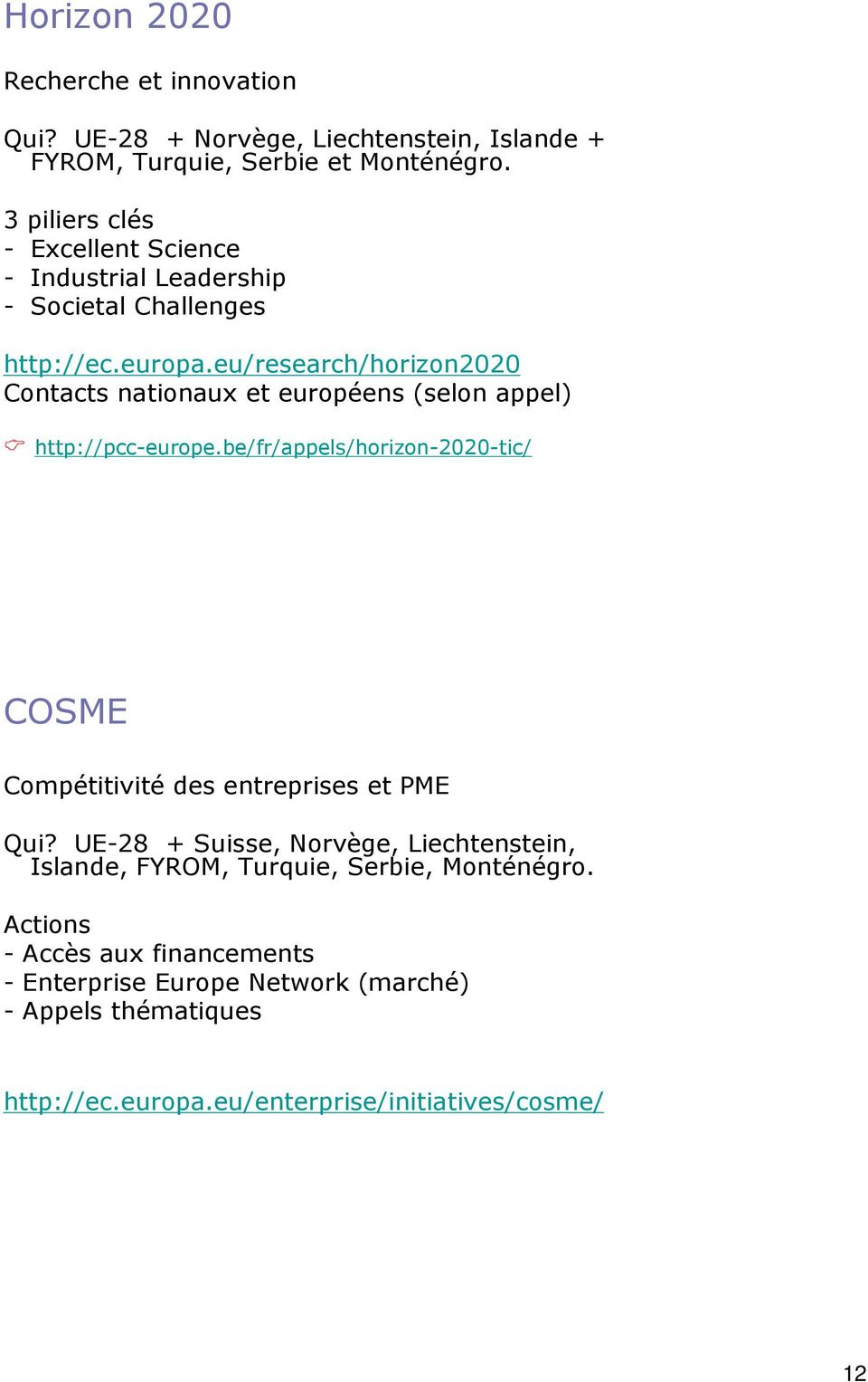 eu/research/horizon2020 Contacts nationaux et européens (selon appel) http://pcc-europe.