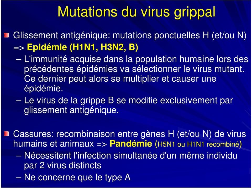 Le virus de la grippe B se modifie exclusivement par glissement antigénique.