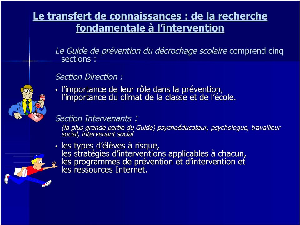 Section Intervenants : (la plus grande partie du Guide) psychoéducateur,, psychologue, travailleur social, intervenant social les types d