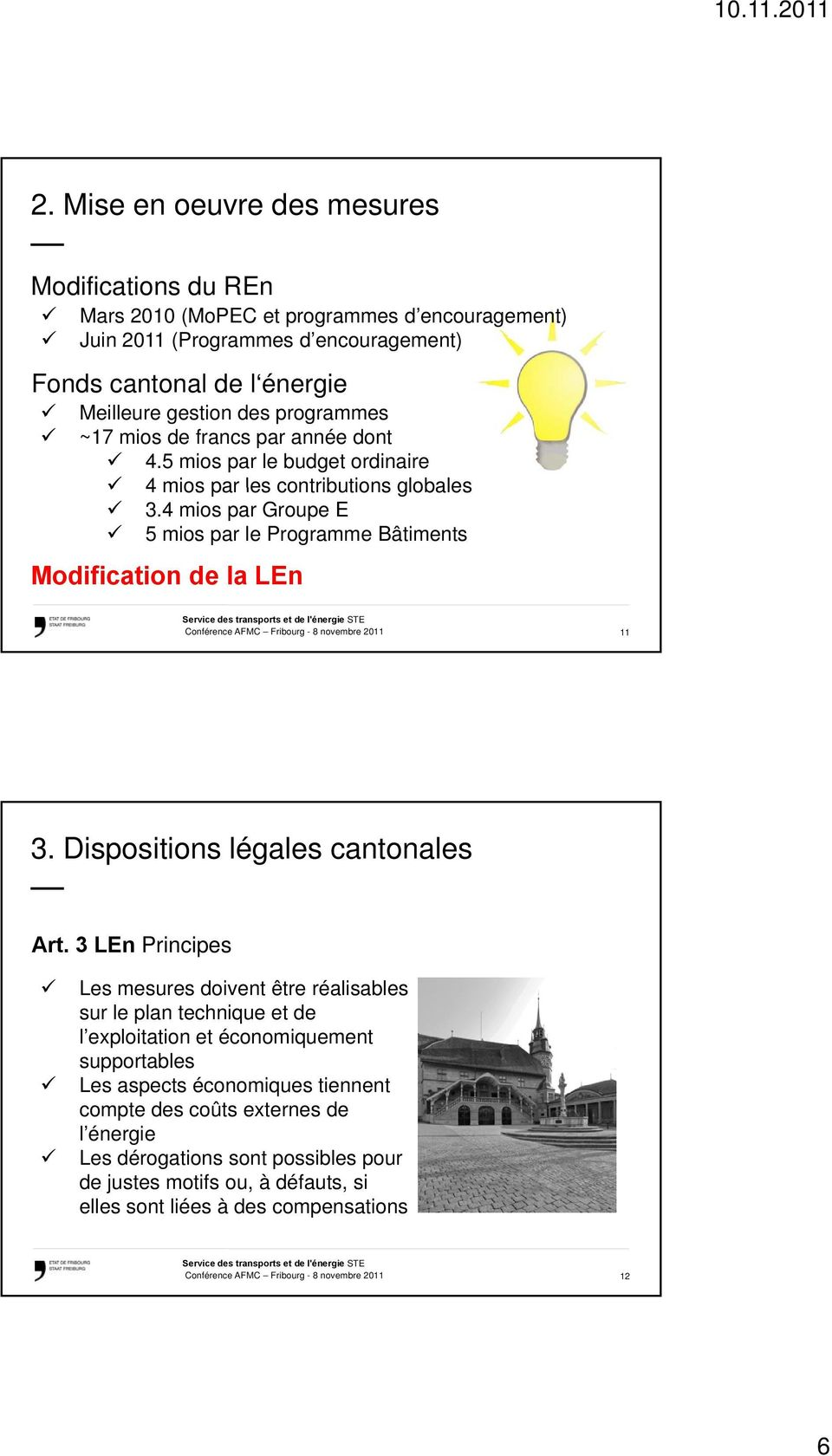 4 mios par Groupe E 5 mios par le Programme Bâtiments Modification de la LEn 11 Art.