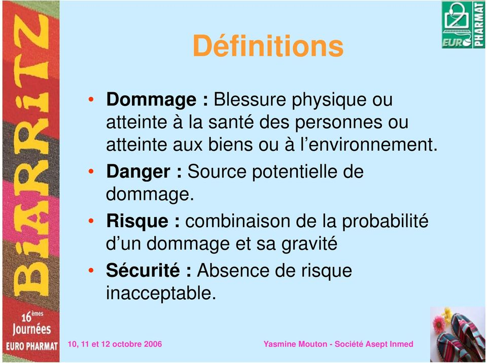 Danger : Source potentielle de dommage.
