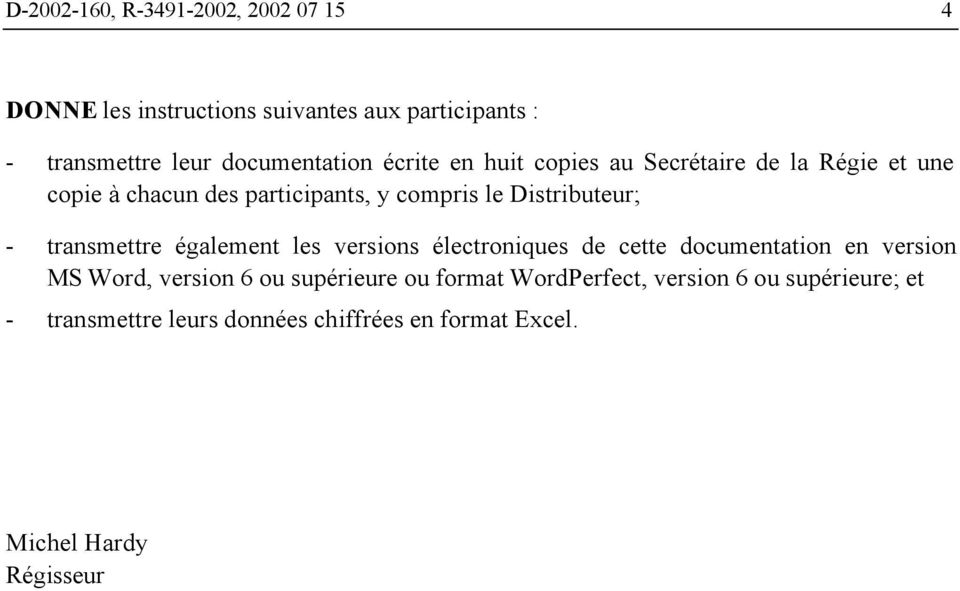 Distributeur; - transmettre également les versions électroniques de cette documentation en version MS Word, version 6 ou