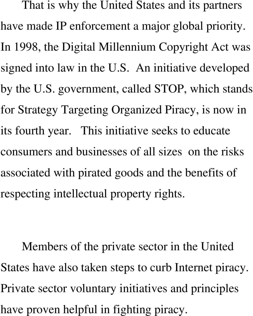 An initiative developed by the U.S. government, called STOP, which stands for Strategy Targeting Organized Piracy, is now in its fourth year.