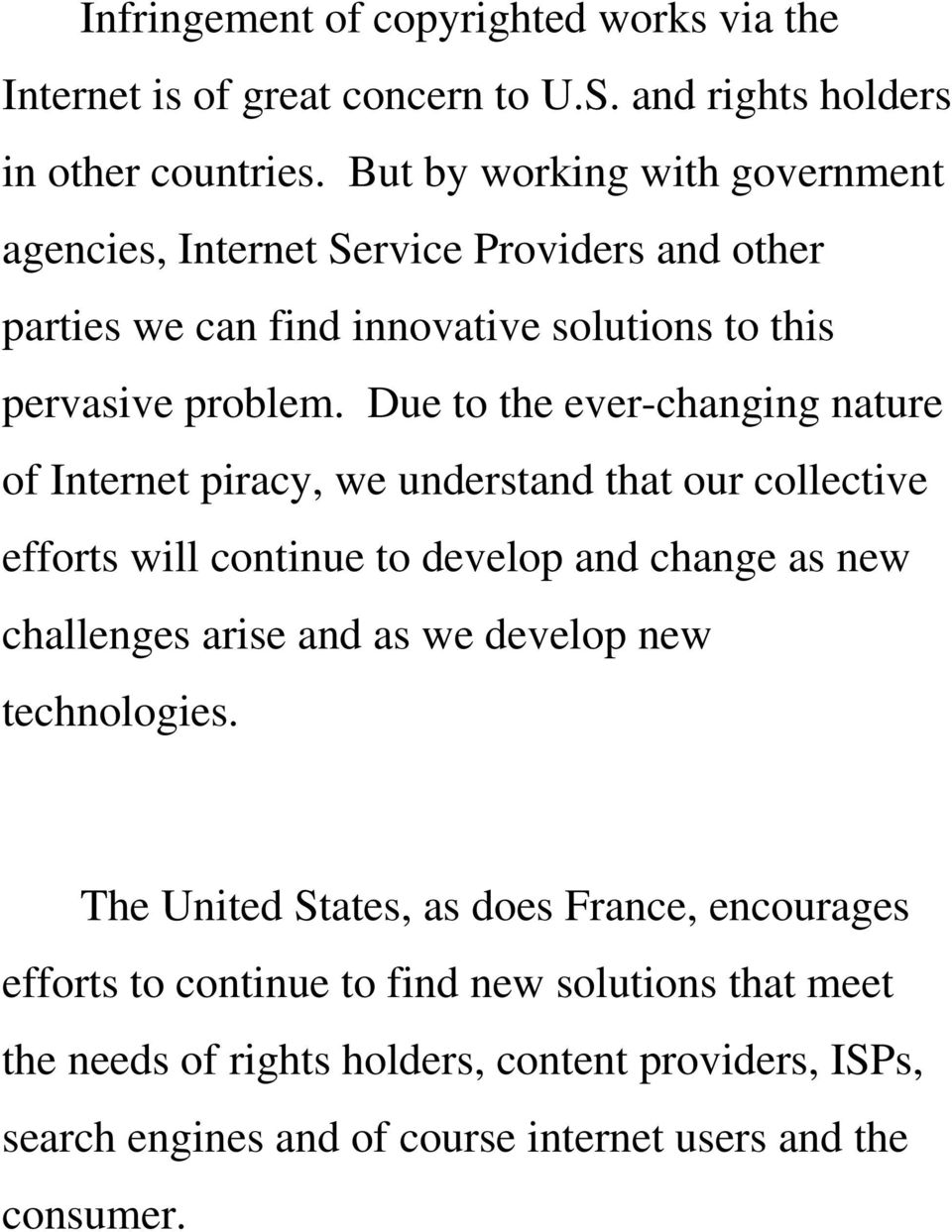 Due to the ever-changing nature of Internet piracy, we understand that our collective efforts will continue to develop and change as new challenges arise and as we