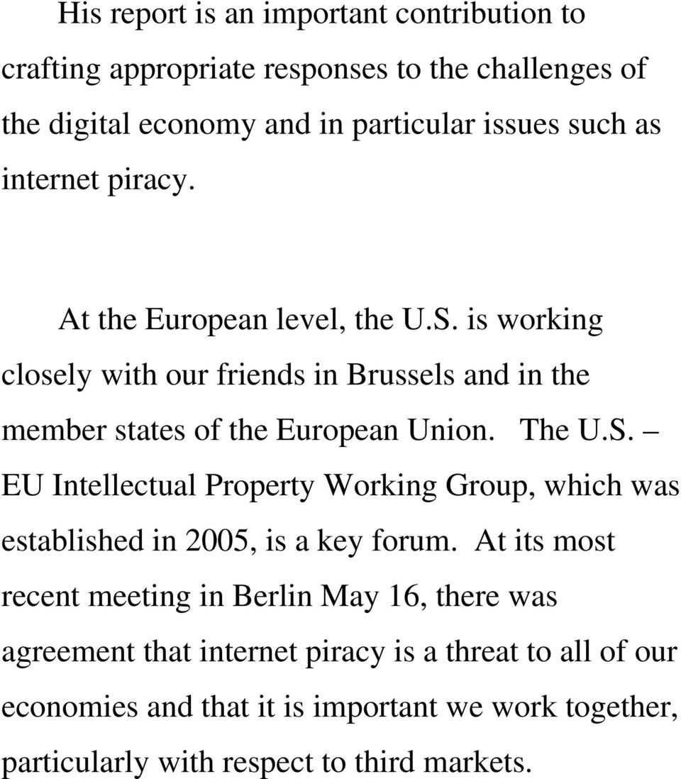 The U.S. EU Intellectual Property Working Group, which was established in 2005, is a key forum.