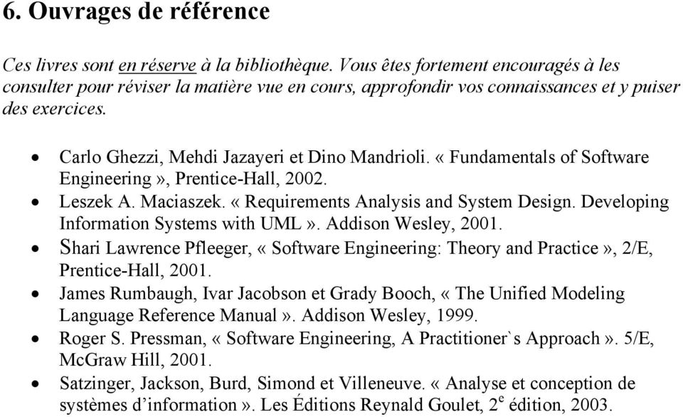«Fundamentals of Software Engineering», Prentice-Hall, 2002. Leszek A. Maciaszek. «Requirements Analysis and System Design. Developing Information Systems with UML». Addison Wesley, 2001.