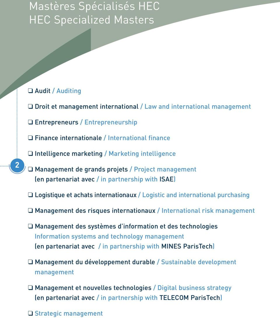 internationaux / Logistic and international purchasing Management des risques internationaux / International risk management Management des systèmes d information et des technologies Information