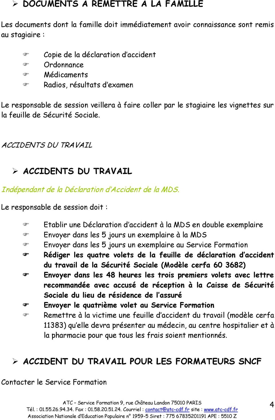 ACCIDENTS DU TRAVAIL ACCIDENTS DU TRAVAIL Indépendant de la Déclaration d Accident de la MDS.