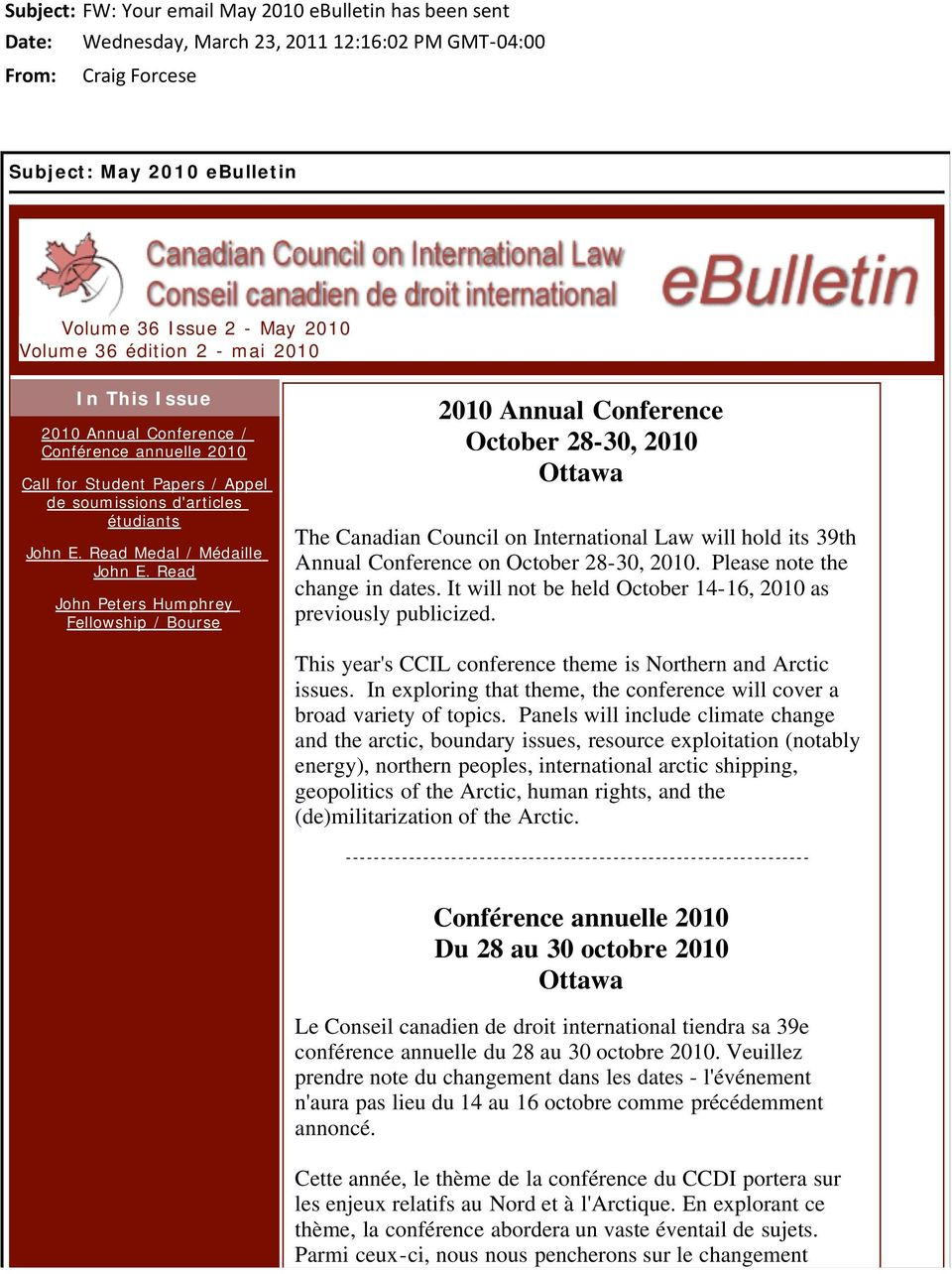 Read John Peters Humphrey Fellowship / Bourse 2010 Annual Conference October 28-30, 2010 Ottawa The Canadian Council on International Law will hold its 39th Annual Conference on October 28-30, 2010.