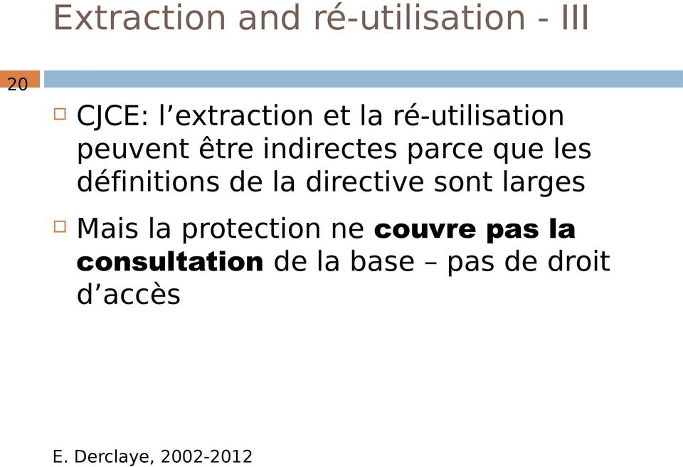 définitions de la directive sont larges Mais la protection