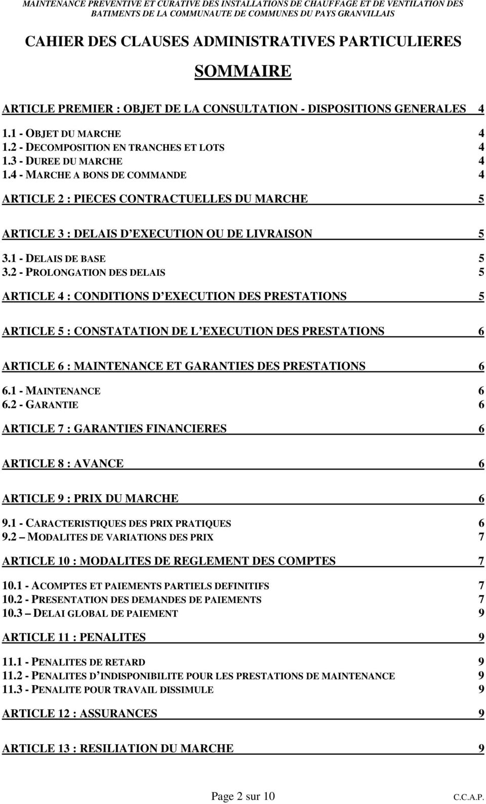 2 - PROLONGATION DES DELAIS 5 ARTICLE 4 : CONDITIONS D EXECUTION DES PRESTATIONS 5 ARTICLE 5 : CONSTATATION DE L EXECUTION DES PRESTATIONS 6 ARTICLE 6 : MAINTENANCE ET GARANTIES DES PRESTATIONS 6 6.