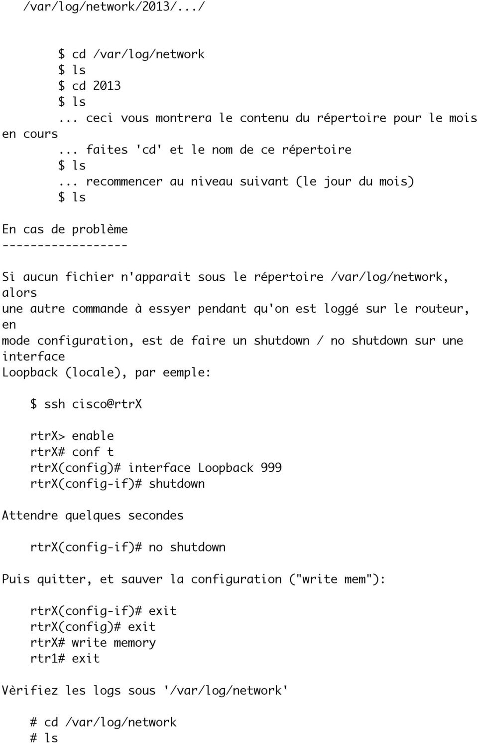 qu'on est loggé sur le routeur, en mode configuration, est de faire un shutdown / no shutdown sur une interface Loopback (locale), par eemple: $ ssh cisco@rtrx rtrx> enable rtrx# conf t rtrx(config)#