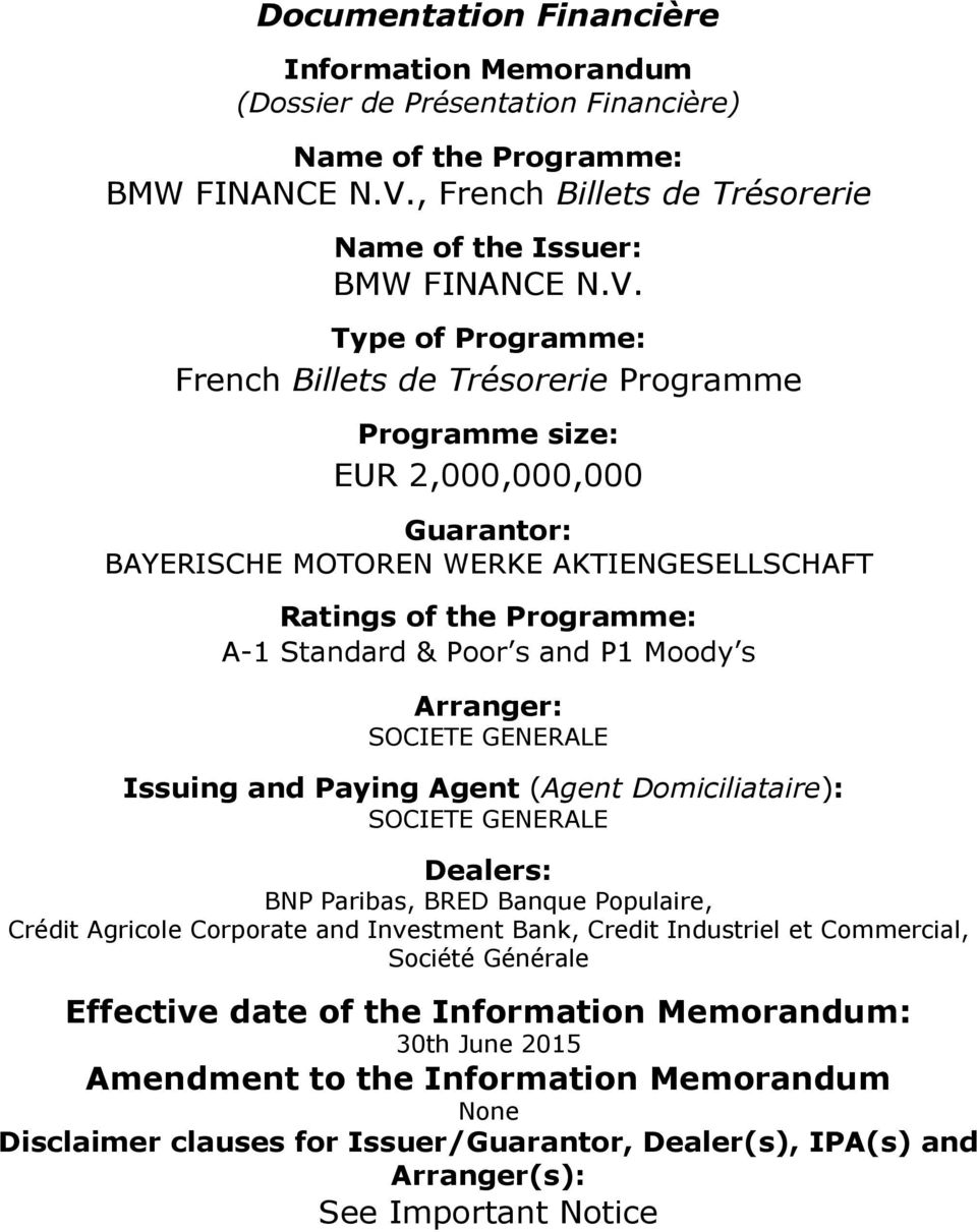 Type of Programme: French Billets de Trésorerie Programme Programme size: EUR 2,000,000,000 Guarantor: BAYERISCHE MOTOREN WERKE AKTIENGESELLSCHAFT Ratings of the Programme: A-1 Standard & Poor s and