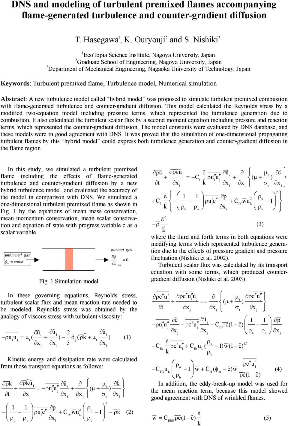 Japan Keywords: Turbulent premixed flame, Turbulence model, Numerical simulation Abstract: A new turbulence model called hybrid model was proposed to simulate turbulent premixed combustion with