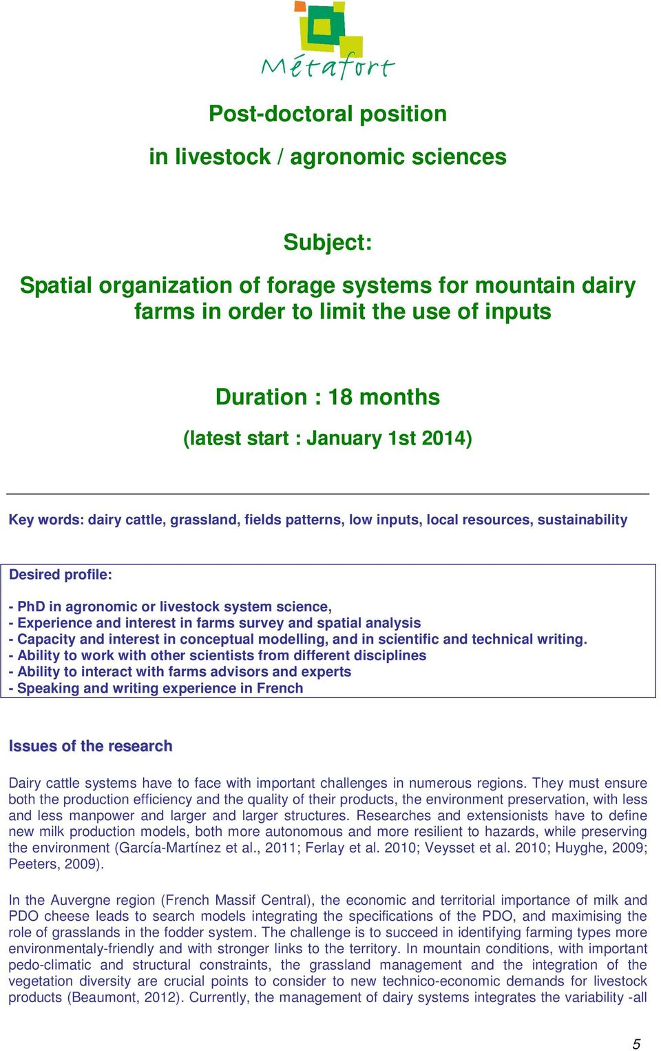 Experience and interest in farms survey and spatial analysis - Capacity and interest in conceptual modelling, and in scientific and technical writing.