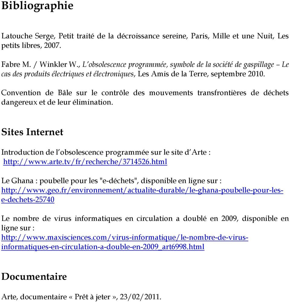 Convention de Bâle sur le contrôle des mouvements transfrontières de déchets dangereux et de leur élimination. Sites Internet Introduction de l obsolescence programmée sur le site d Arte : http://www.