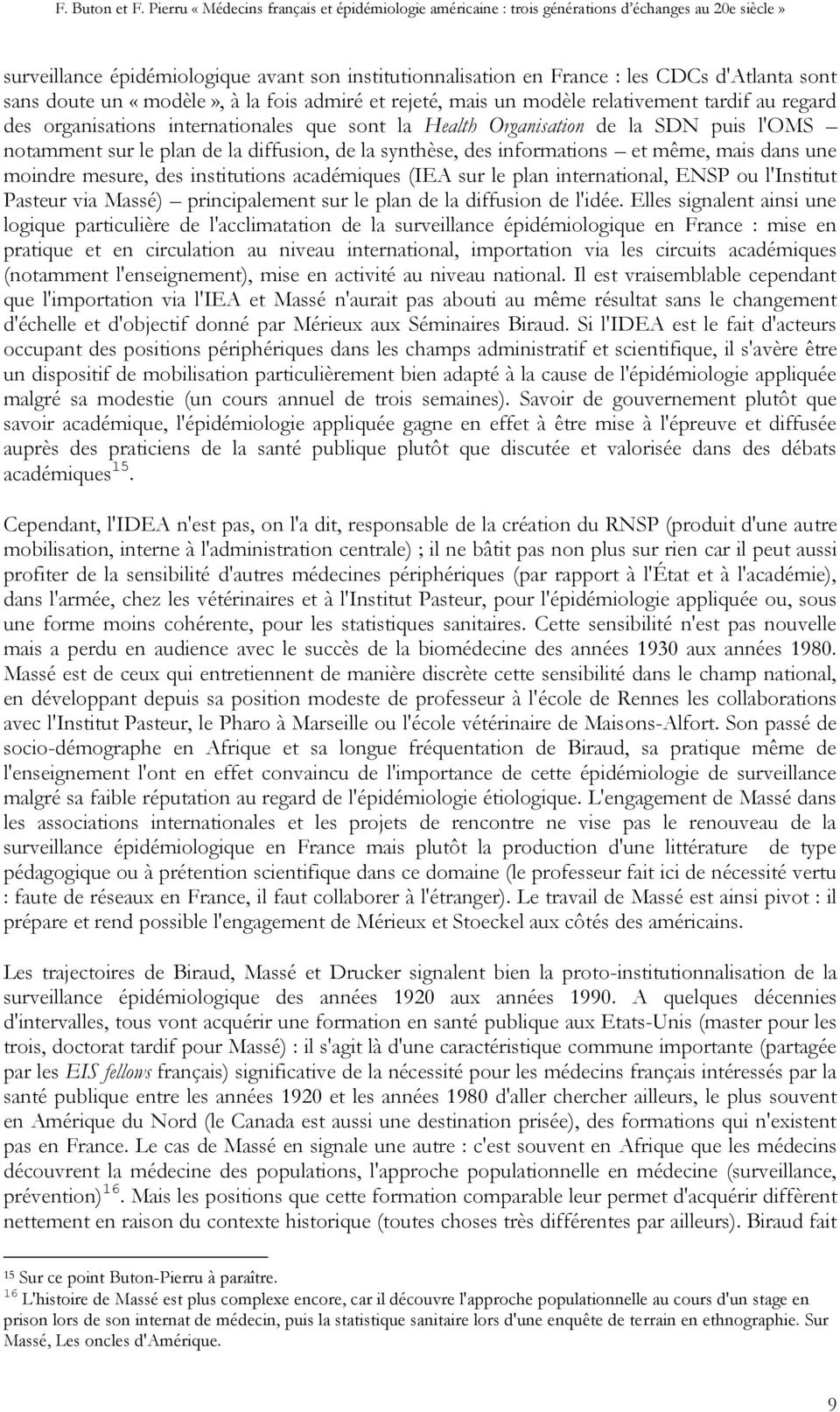 institutions académiques (IEA sur le plan international, ENSP ou l'institut Pasteur via Massé) principalement sur le plan de la diffusion de l'idée.