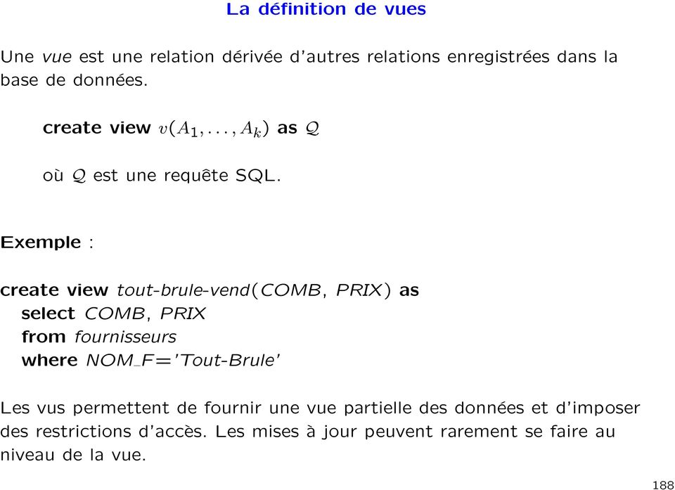 Exemple : create view tout-brule-vend(comb, PRIX ) as select COMB, PRIX from fournisseurs where NOM F =