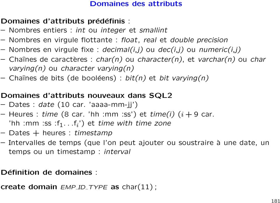 varying(n) Domaines d attributs nouveaux dans SQL2 Dates : date (10 car. aaaa-mm-jj ) Heures : time (8 car. hh :mm :ss ) et time(i) (i + 9 car. hh :mm :ss :f 1.