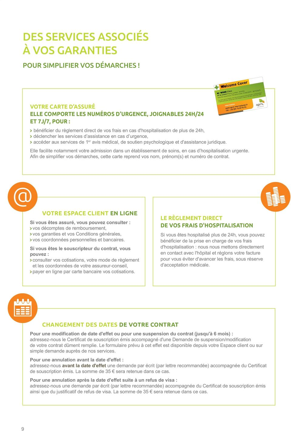 01/03/2015-30/10/2015 The above person benefits from the direct payment of hospital fees. Kindly facilitate hospital admission calling one of the numbers noted on the other side of this card.