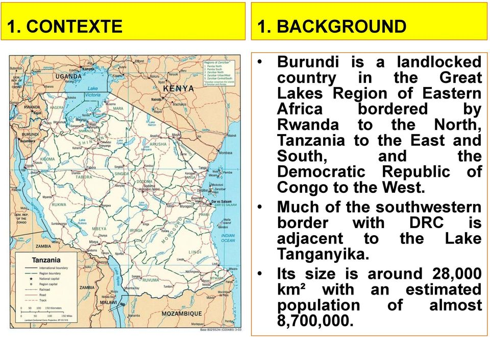 bordered by Rwanda to the North, Tanzania to the East and South, and the Democratic Republic