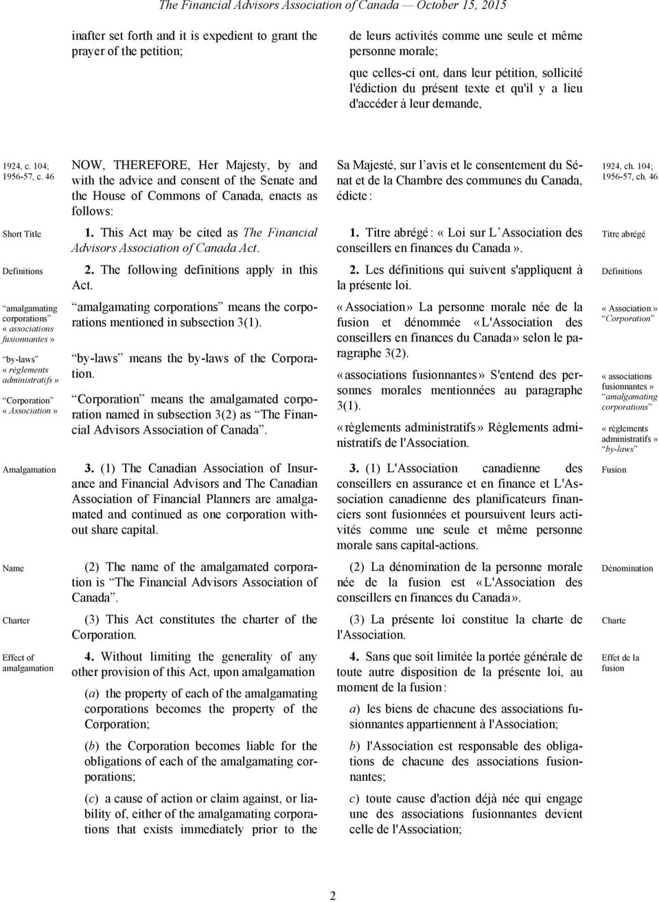 46 NOW, THEREFORE, Her Majesty, by and with the advice and consent of the Senate and the House of Commons of Canada, enacts as follows: Sa Majesté, sur l avis et le consentement du Sénat et de la