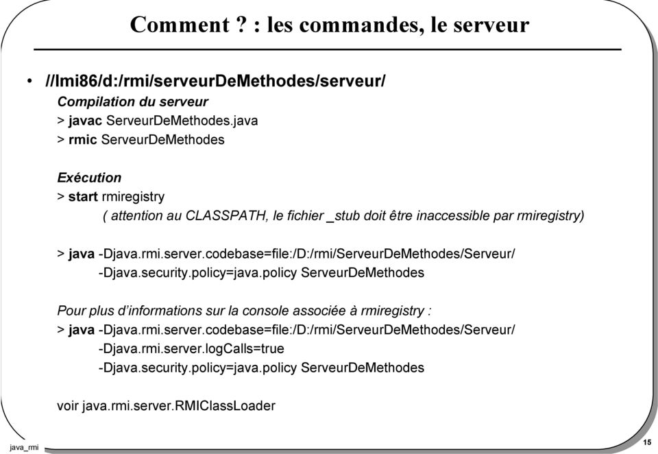 codebase=file:/D:/rmi/ServeurDeMethodes/Serveur/ -Djava.security.policy=java.