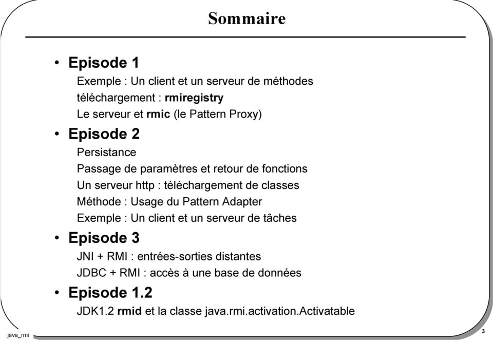 classes Méthode : Usage du Pattern Adapter Exemple : Un client et un serveur de tâches Episode 3 JNI + RMI :