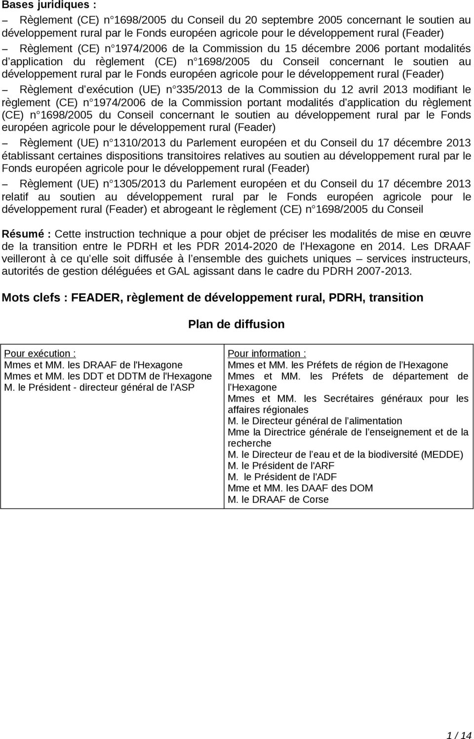 européen agricole pour le développement rural (Feader) Règlement d exécution (UE) n 335/2013 de la Commission du 12 avril 2013 modifiant le règlement (CE) n 1974/2006 de la Commission portant
