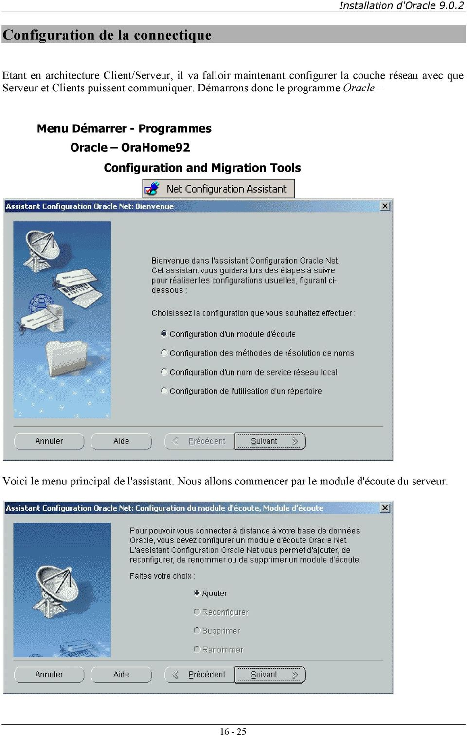 Démarrons donc le programme Oracle Menu Démarrer - Programmes Oracle OraHome92 Configuration and