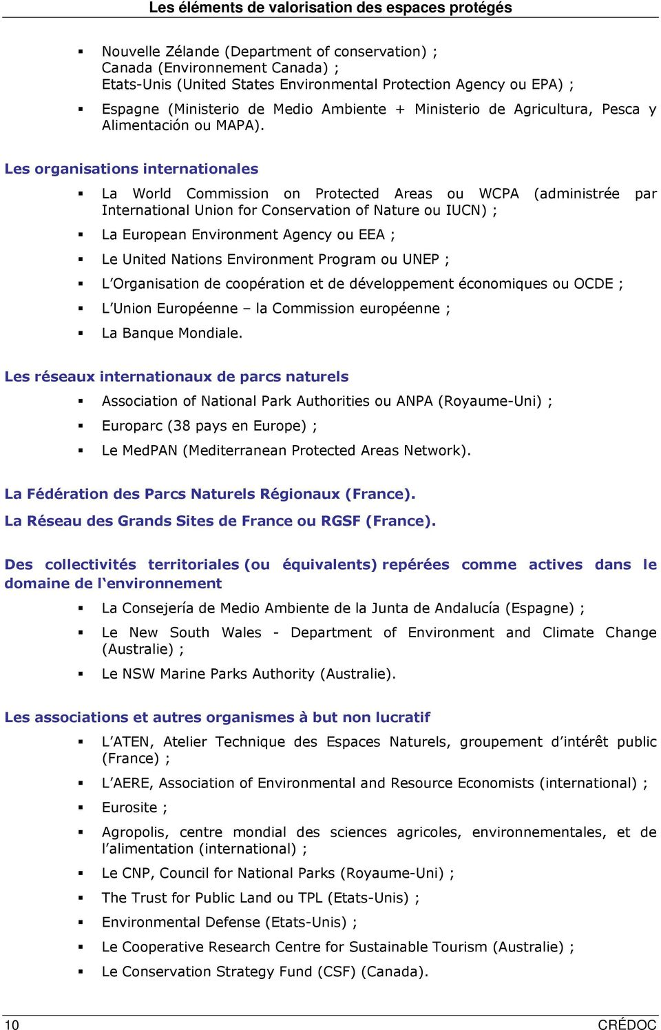 Les organisations internationales La World Commission on Protected Areas ou WCPA (administrée par International Union for Conservation of Nature ou IUCN) ; La European Environment Agency ou EEA ; Le