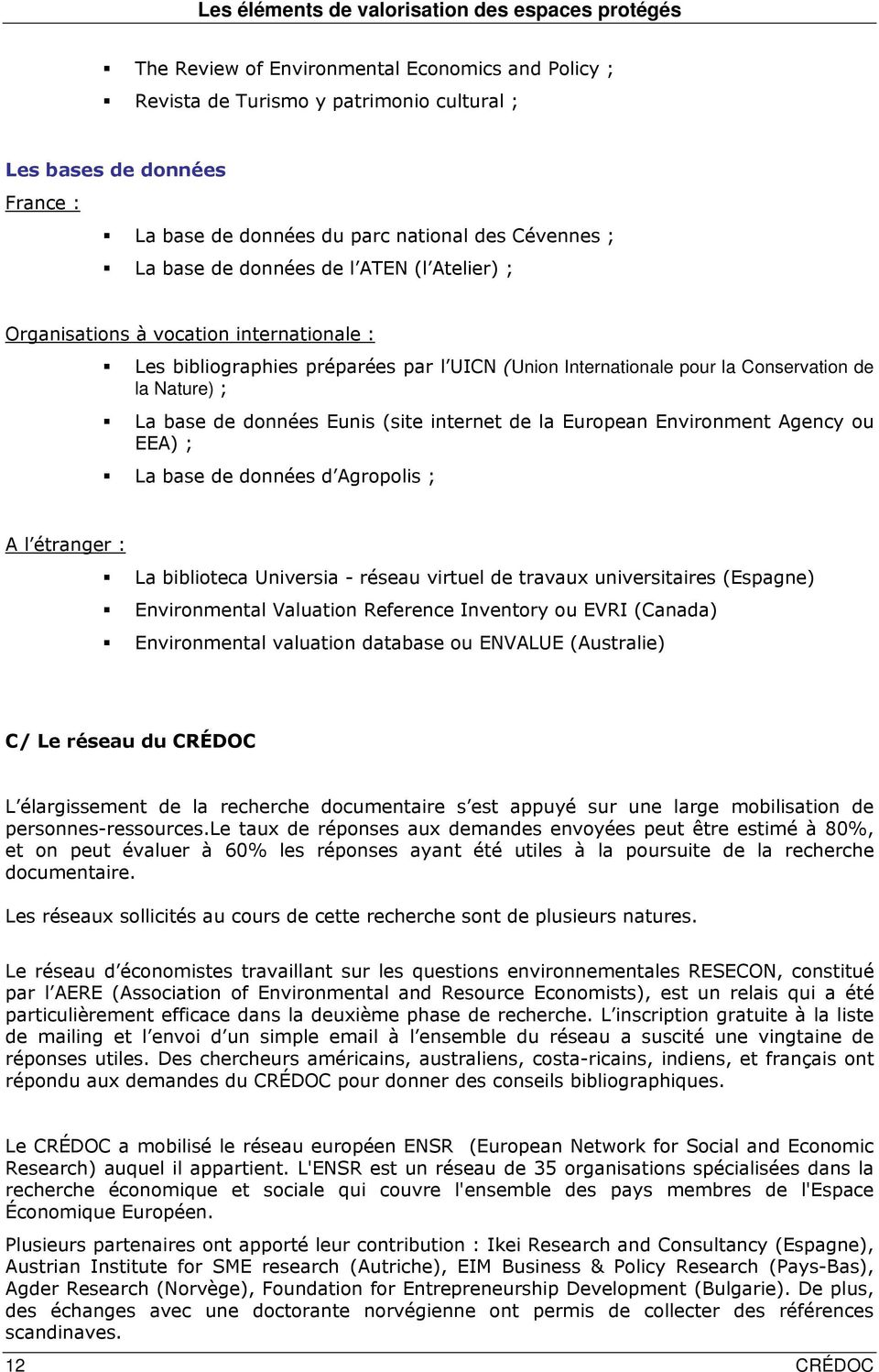 de la European Environment Agency ou EEA) ; La base de données d Agropolis ; A l étranger : La biblioteca Universia - réseau virtuel de travaux universitaires (Espagne) Environmental Valuation