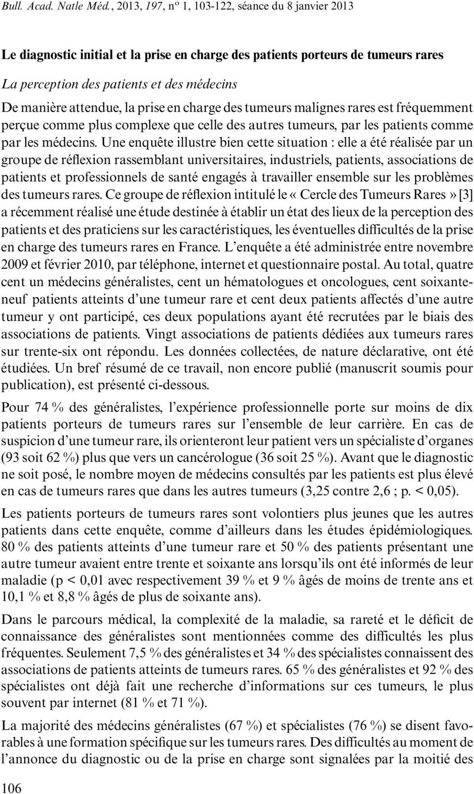 Une enquête illustre bien cette situation : elle a été réalisée par un groupe de réflexion rassemblant universitaires, industriels, patients, associations de patients et professionnels de santé