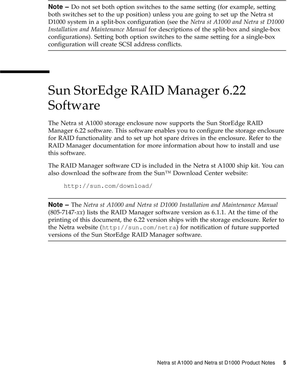 Setting both option switches to the same setting for a single-box configuration will create SCSI address conflicts. Sun StorEdge RAID Manager 6.