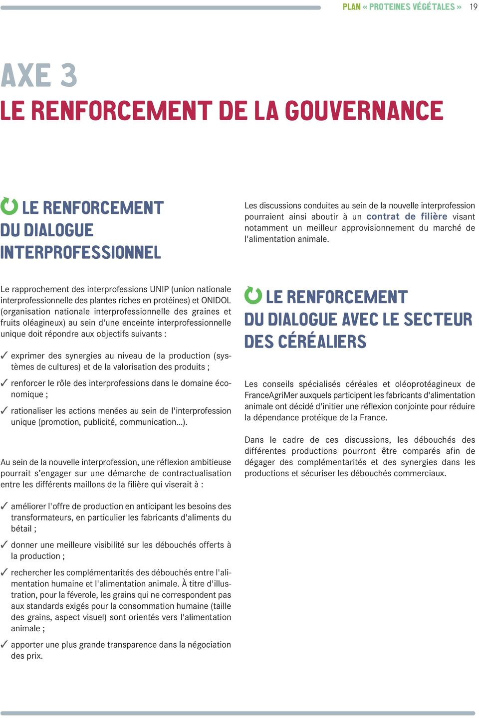 Le rapprochement des interprofessions UNIP (union nationale interprofessionnelle des plantes riches en protéines) et ONIDOL (organisation nationale interprofessionnelle des graines et fruits