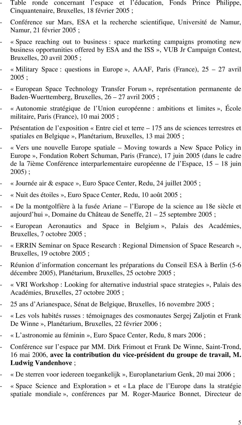 2005 ; - «Military Space : questions in Europe», AAAF, Paris (France), 25 27 avril 2005 ; - «European Space Technology Transfer Forum», représentation permanente de Baden-Wuerttemberg, Bruxelles, 26