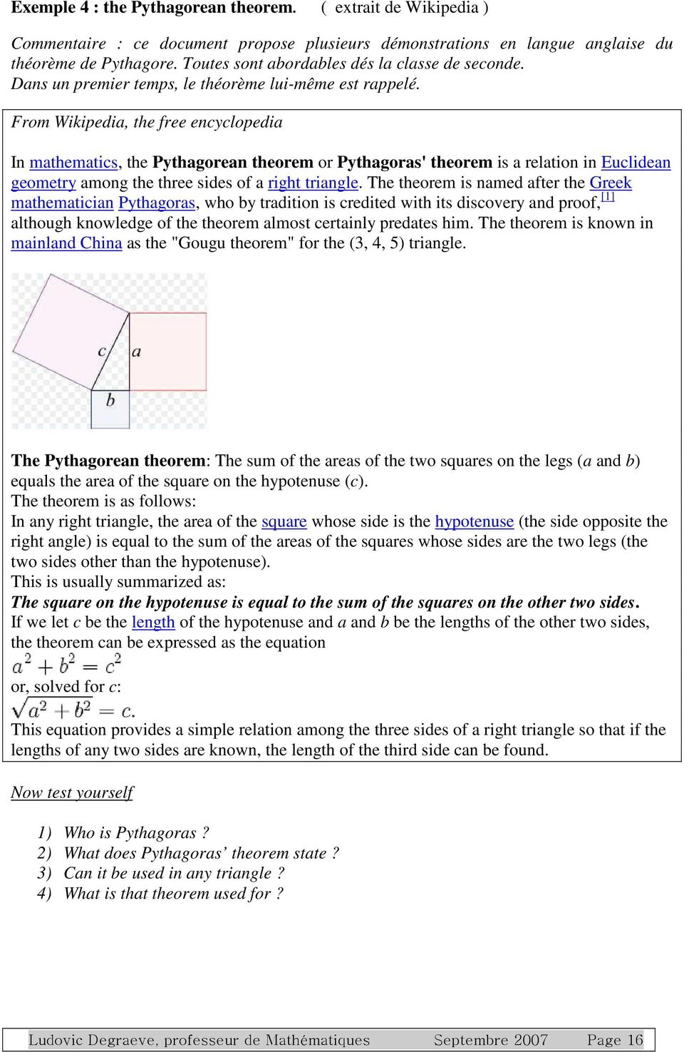 From Wikipedia, the free encyclopedia In mathematics, the Pythagorean theorem or Pythagoras' theorem is a relation in Euclidean geometry among the three sides of a right triangle.